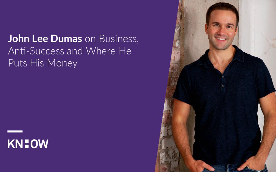 16. John Lee Dumas on Business, Anti-Success and Where He Puts His Money