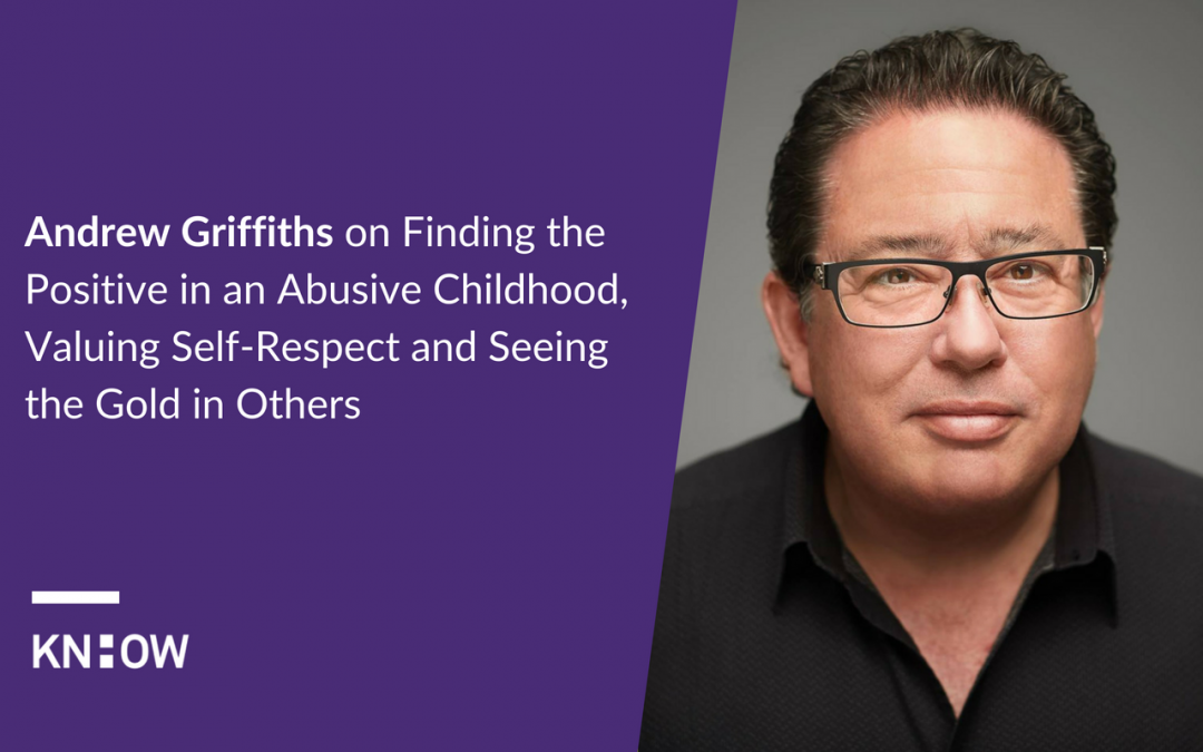 20. Andrew Griffiths on Finding the Positive in an Abusive Childhood, Valuing Self-Respect and Seeing the Gold in Others