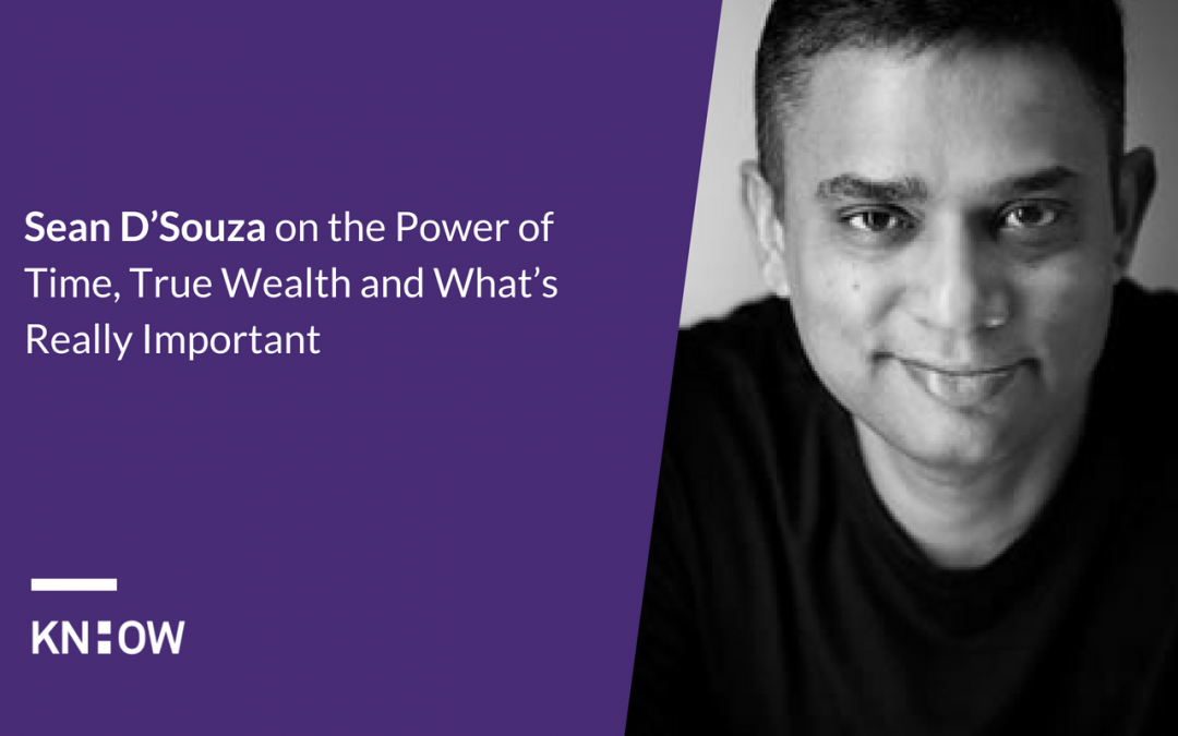 18. Sean D'Souza on the Power of Time, True Wealth and What's Really Important