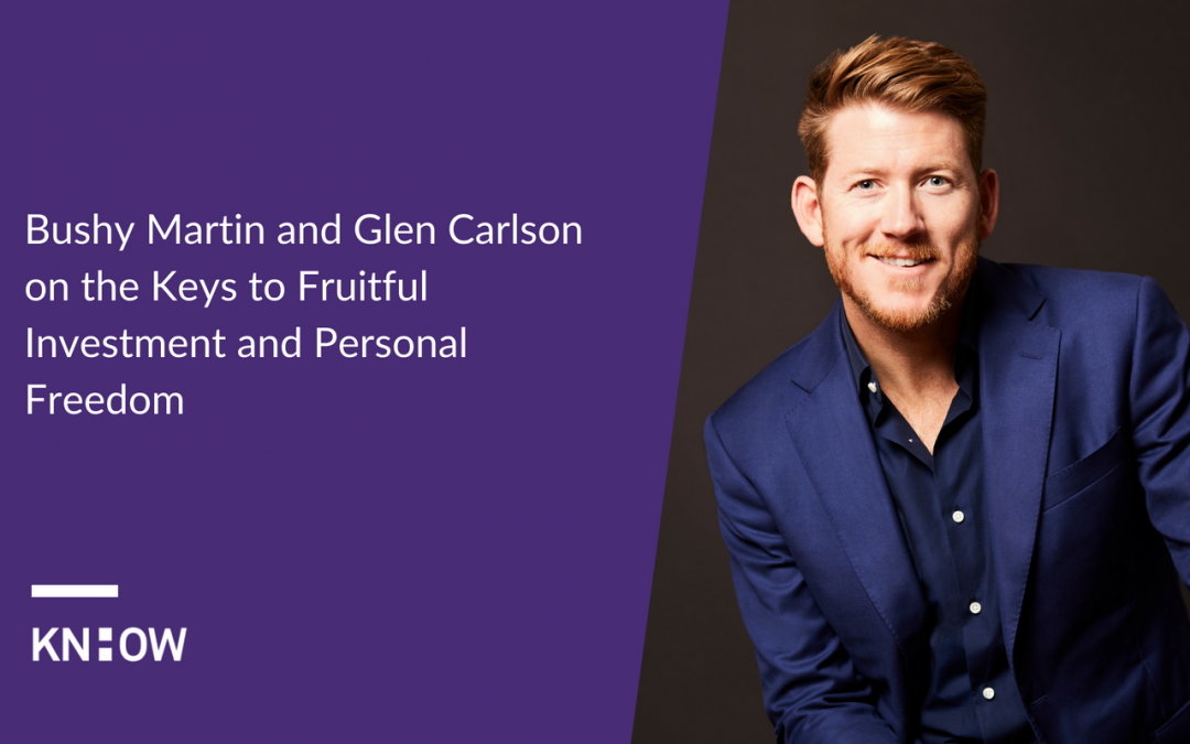 21. Bushy Martin and Glen Carlson on the Keys to Fruitful Investment and Personal Freedom