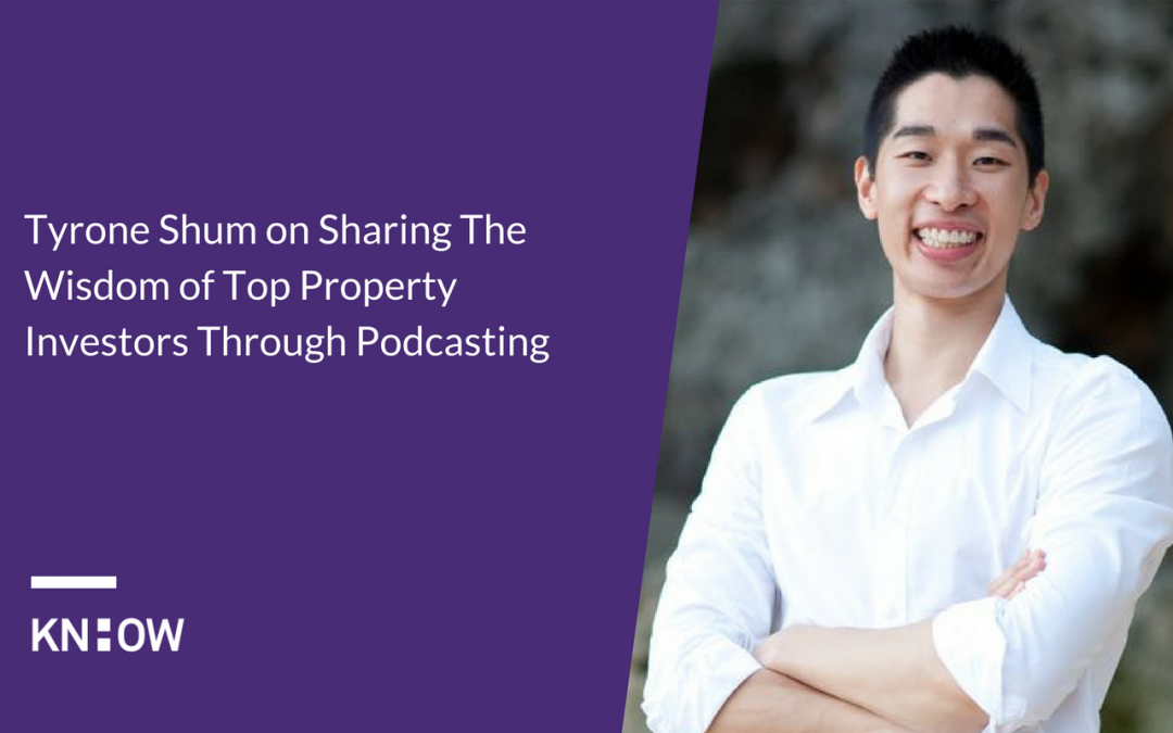 23. Tyrone Shum on Sharing The Wisdom of Top Property Investors Through Podcasting