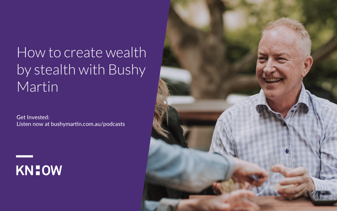 103. How to create wealth by stealth with Bushy Martin