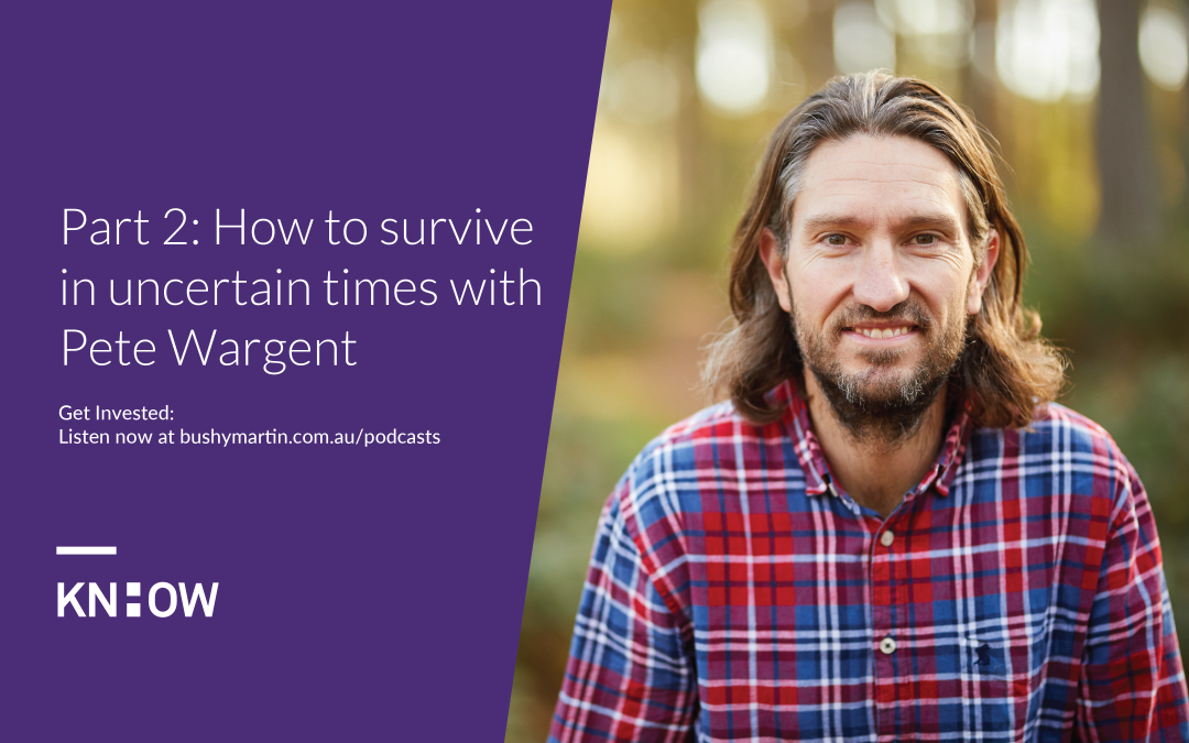 109. Part 2: How to survive in uncertain times with Pete Wargent