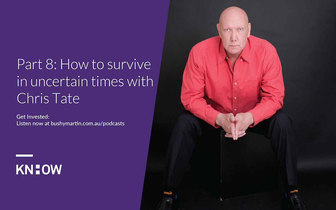 115. Part 8: How to survive in uncertain times with Chris Tate