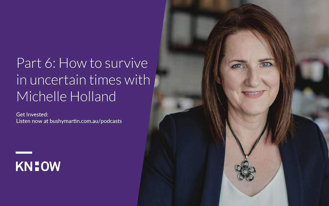 113. Part 6: How to survive in uncertain times with Michelle Holland