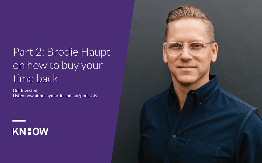 120. Part 2: Brodie Haupt on how to buy your time back