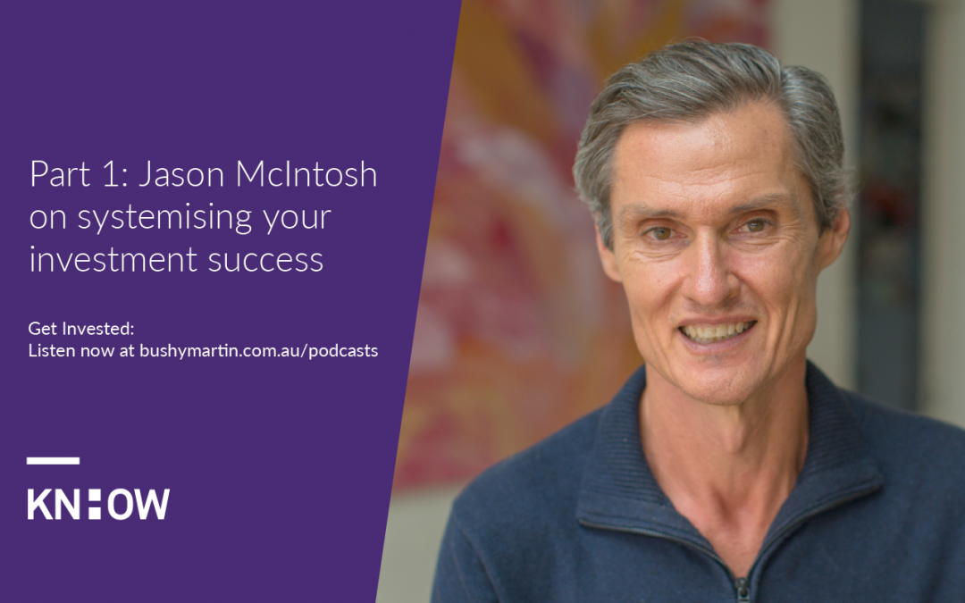 137. Part 1: Jason McIntosh on systemising your investment success
