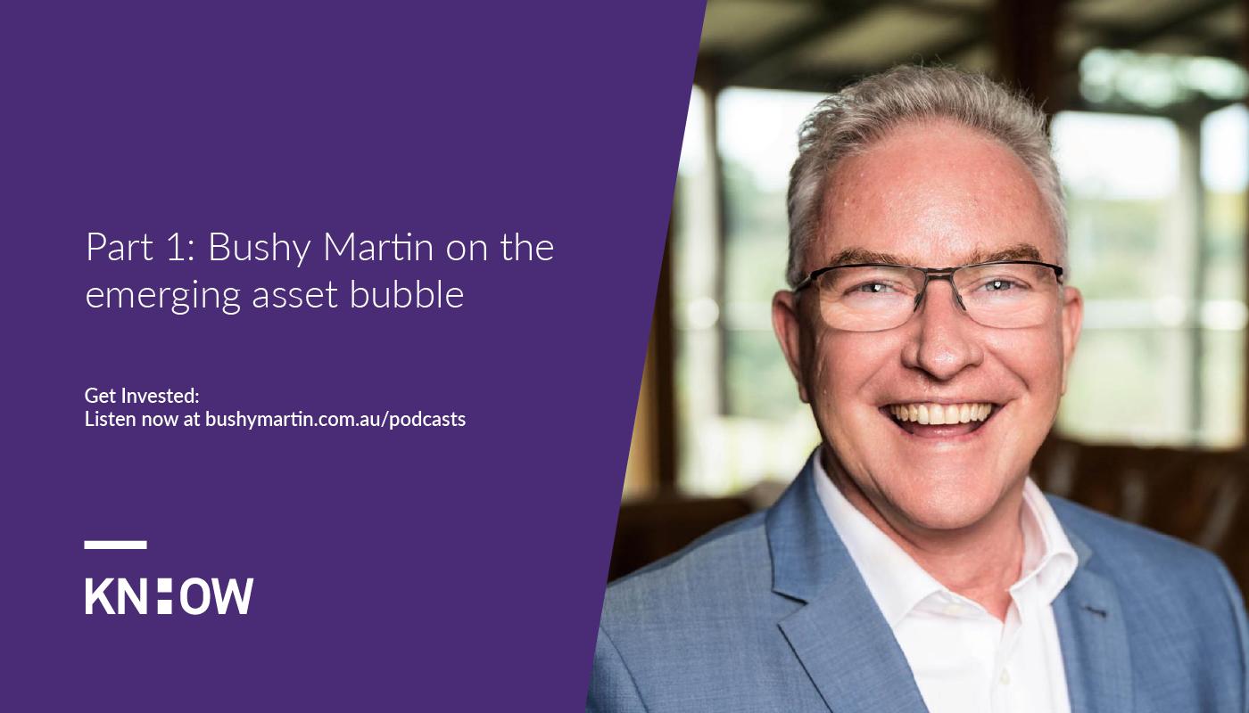 bushy martin asset bubble part 1
